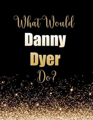 What Would Danny Dyer Do?