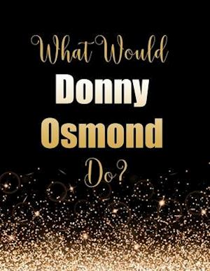 What Would Donny Osmond Do?