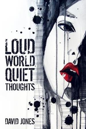 Loud World, Quiet Thoughts