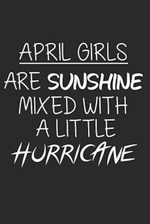 April Girls Are Sunshine Mixed With A Little Hurricane