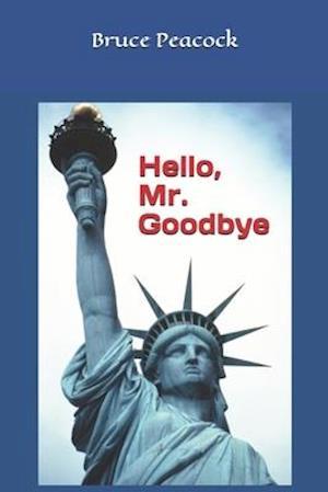 Hello, Mr. Goodbye