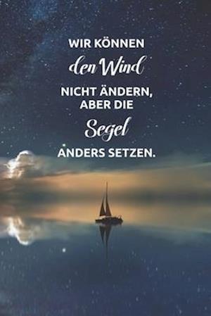 Wir können den Wind nicht ändern, aber die Segel anders setzen