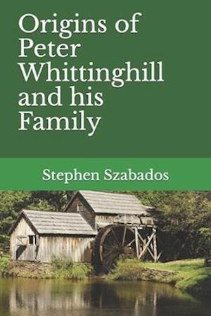 Origins of Peter Whittinghill and his Family