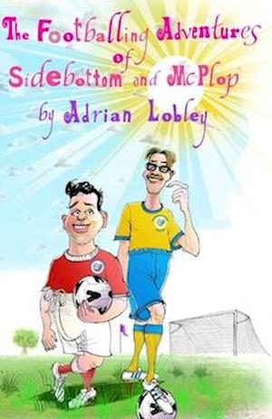 The Footballing Adventures of Sidebottom and McPlop