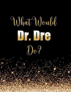 What Would Dr. Dre Do?