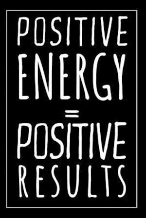 Positive Energy Equal Positive Results