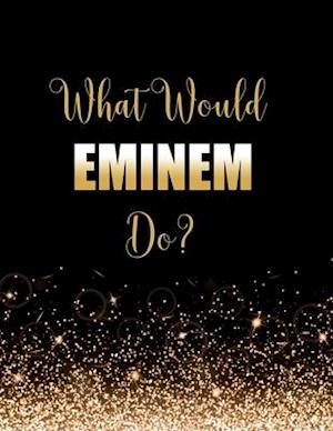 What Would Eminem Do?