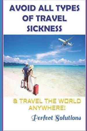 Avoid All Types of Travel Sickness