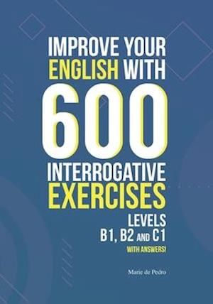 Improve Your English with 600 Interrogative Exercises