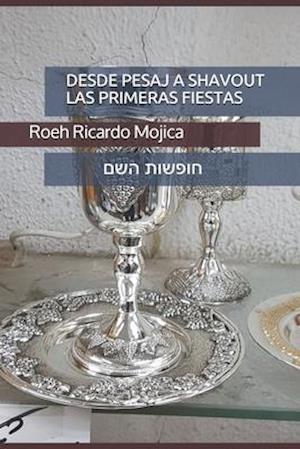 Desde Pesaj Hasta Shavout Las Primeras Fiestas Sagradas