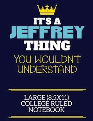 It's A Jeffrey Thing You Wouldn't Understand Large (8.5x11) College Ruled Notebook