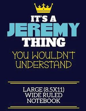 It's A Jeremy Thing You Wouldn't Understand Large (8.5x11) Wide Ruled Notebook