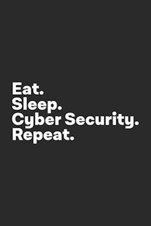 Eat Sleep Cyber Security Repeat
