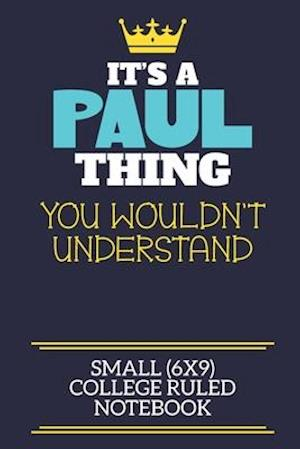 It's A Paul Thing You Wouldn't Understand Small (6x9) College Ruled Notebook