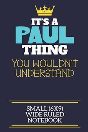 It's A Paul Thing You Wouldn't Understand Small (6x9) Wide Ruled Notebook
