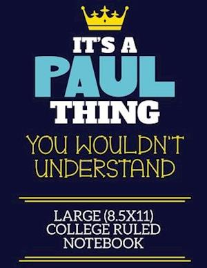 It's A Paul Thing You Wouldn't Understand Large (8.5x11) College Ruled Notebook