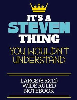It's A Steven Thing You Wouldn't Understand Large (8.5x11) Wide Ruled Notebook