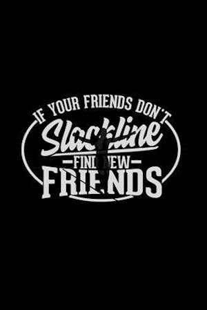 If your friends don't Slackline find new friends