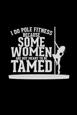Pole Fitness because some woman tamed