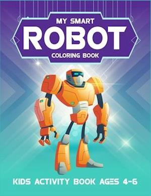My Smart Robot Coloring Book Kids Activity Book Ages 4-6
