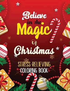 Believe in the Magic of Christmas - Stress-Relieving Coloring Book