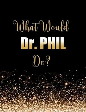 What Would Dr. Phil Do?