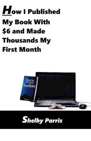 How I Published My Book With $6 and Made Thousands My First Month