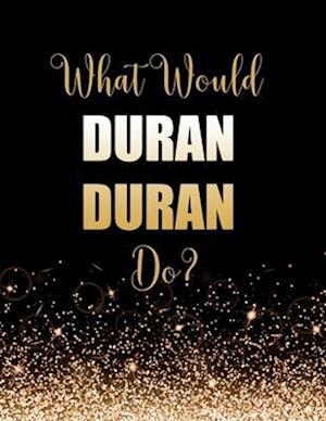 What Would Duran Duran Do?