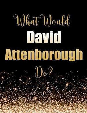 What Would David Attenborough Do?
