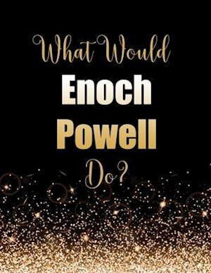 What Would Enoch Powell Do?