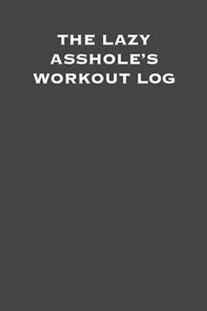 The lazy asshole's workout log