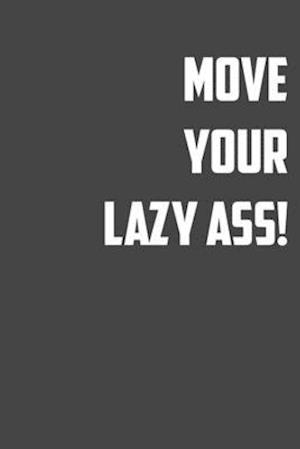 Move Your Lazy Ass!