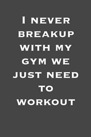 I Never breakup with my gym we just need to workout