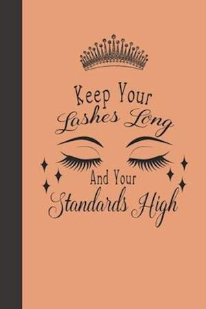 Keep Your Lashes Long And Your Standards High Notebook