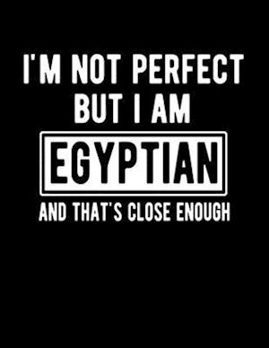 I'm Not Perfect But I Am Egyptian And That's Close Enough