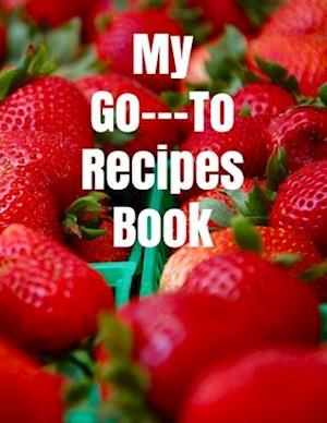 My Go---To Recipes Book