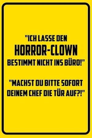 Ich lasse den Horror-Clown bestimmt nicht ins Büro! Machst du bitte SOFORT deinem Chef die Tür auf?!