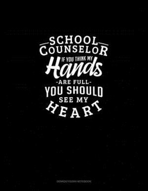 School Counselor If You Think My Hands Are Full You Should See My Heart