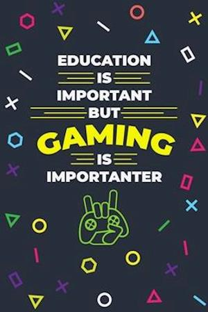 Education In Important But Gaming Is Importanter