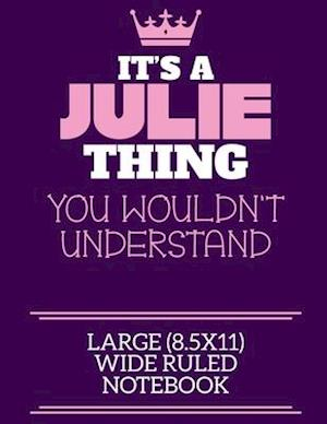 It's A Julie Thing You Wouldn't Understand Large (8.5x11) Wide Ruled Notebook
