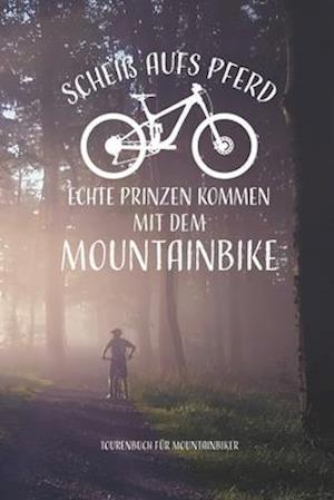 Scheiß aufs Pferd...mit dem Mountainbike Tourenbuch für Mountainbiker