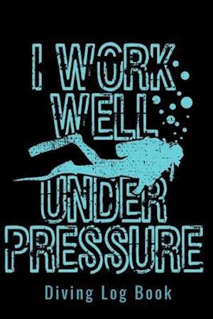Diving Log Book - I Work Well Under Pressure