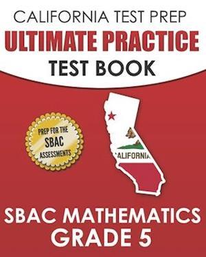 CALIFORNIA TEST PREP Ultimate Practice Test Book SBAC Mathematics Grade 5