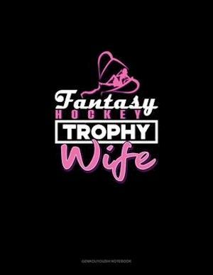 Fantasy Hockey Trophy Wife