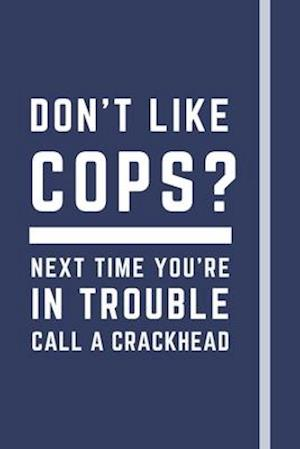 Don't like cops? Next time you're in trouble call a crackhead