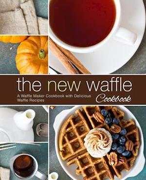 The New Waffle Cookbook