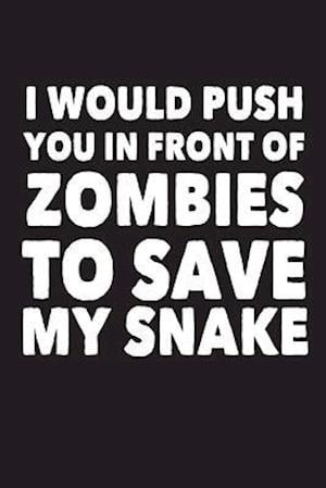 I Would Push You in Front of Zombies to Save My Snake