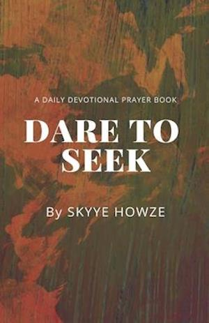 Dare To Seek: A Daily Devotional Prayer Book