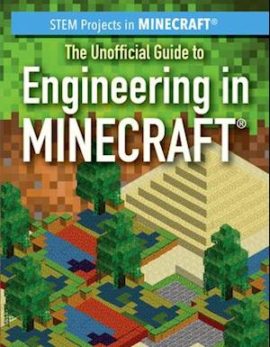 The Unofficial Guide to Engineering in Minecraft(r)