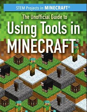 The Unofficial Guide to Using Tools in Minecraft(r)